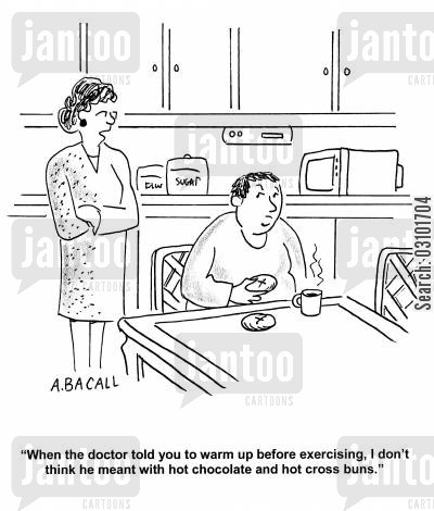 hot cross buns cartoon humor: 'When the doctor told you to warm up before exercise. I don't thing he meant with hot chocolate and hot cross buns.'