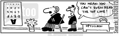 opticians cartoon humor: 'What do you mean you can't read the top line?.'