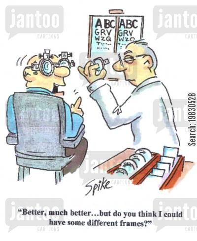 sight test cartoon humor: 'Better,much better...but do you think I could have some different frames?'