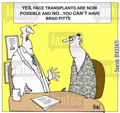 new faces cartoon humor: Yes face transplants ARE now possible and NO...you can't have Brad Pitt's.