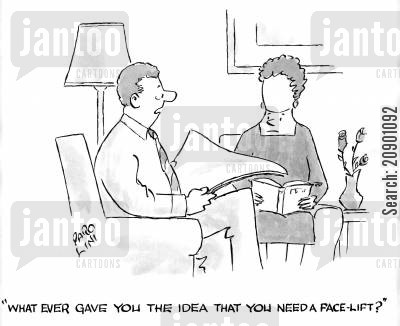 beauty treatments cartoon humor: 'Whatever gave you the idea that you need a face-lift?'