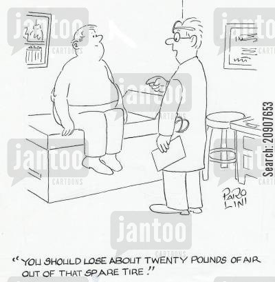 indulges cartoon humor: 'You should lose about twenty pounds of air out of that spare tire.'