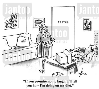 fat woman cartoon humor: 'If you promise not to laugh, I'll tell you how I'm doing on my diet.'