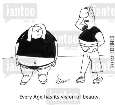 female beauty cartoon humor: 'Every Age has its vision of beauty.'