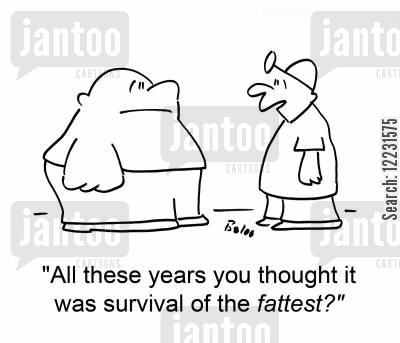 fittest cartoon humor: 'All these years you thought it was survival of the fattest?'