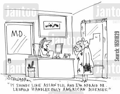 specialitiy cartoon humor: 'It sounds like Asian flu, and I'm afraid Dr Leopold handles only American diseases.'