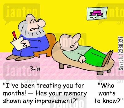 forgetful cartoon humor: 'I've been treating you for months -- Has your memory shown ANY improvement?', 'Who wants to know?'