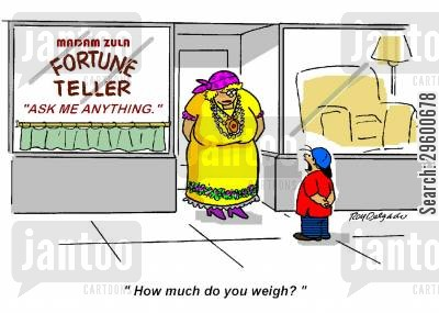 soothsayer cartoon humor: 'How much do you weigh?'