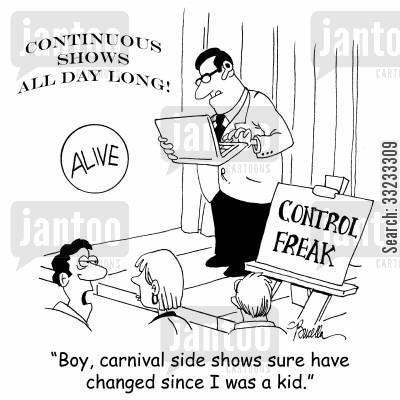 control freaks cartoon humor: 'Boy, carnival side shows sure have changed since I was a kid.'
