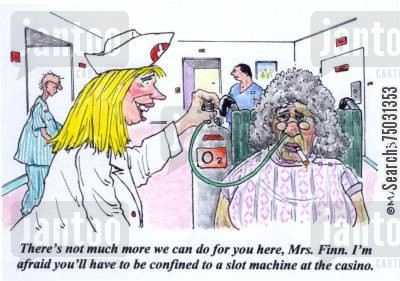medical center cartoon humor: 'There's not much more we can do for you here, Mrs. Finn. I'm afraid you'll have to be confined to a slot machine at the casino.'