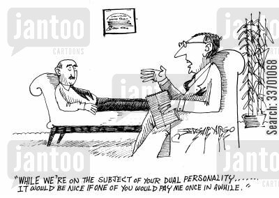 dual personality cartoon humor: 'While we're on the subject of your dual personality...it would be nice if one of you would pay me once in a while.'