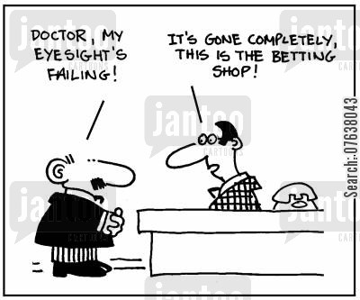 betting shop cartoon humor: 'Doctor, my eyesight's failing! It's gone completely. This is a betting shop.'