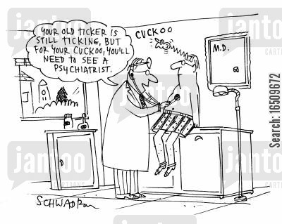going cuckoo cartoon humor: 'Your old ticker is still ticking, but for your cuckoo, you'll need to see a psychiatrist.'