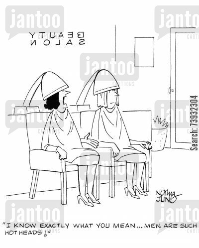 beauty salons cartoon humor: 'I know exactly what you mean...men are such hot heads!'