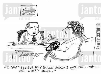 disbelieving cartoon humor: 'I can't believe that you eat potatoes and stuffing with every meal.'