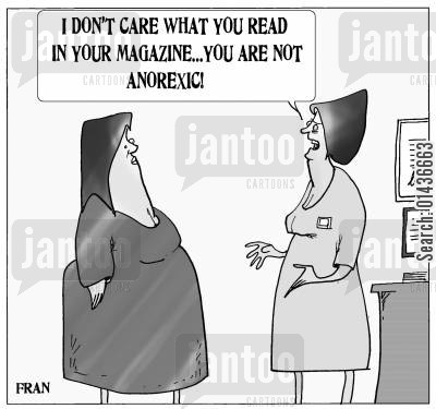 health magazines cartoon humor: 'I don't care what you read in your magazines, you are not anorexic.'