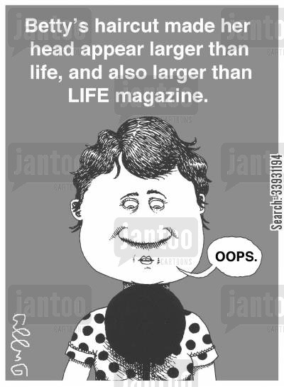 bad haircut cartoon humor: Betty's haircut made her head appear larger than life, and also larger than LIFE magazine.