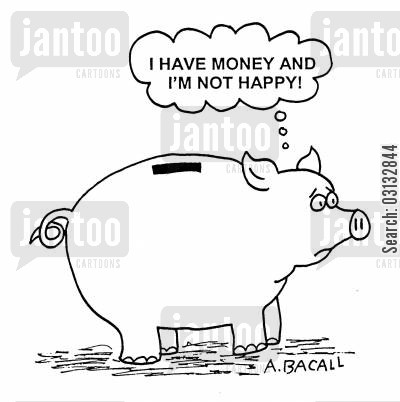 pursuit of happiness cartoon humor: 'I have money and I'm not happy.'