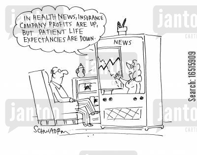 health reports cartoon humor: 'In Health News, insurance companies profits are up, but patient's life expectancy is down.'