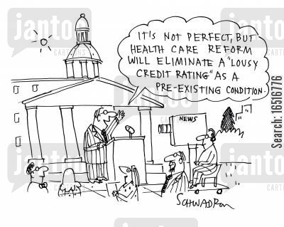 health care reforms cartoon humor: 'It's not perfect, but health care reform will eliminate a lousy credit rating as a pre-existing condition.'