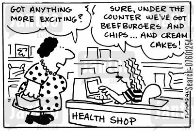 health store cartoon humor: Health Shop: 'Got anything more exciting?' 'Sure, under the counter we've got beefburgers and chips...and cream cakes!'