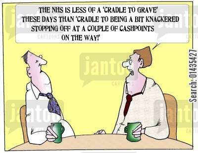 private health care cartoon humor: 'The NHS is less of a 'cradle to grave' these days than 'cradle to being a bit knackered stopping off at a couple of cashpoints on the way'!'