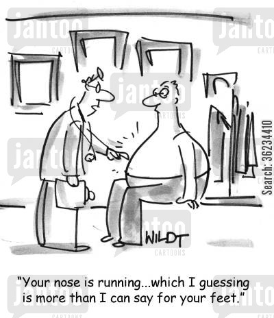 runny nose cartoon humor: Your nose is running...which I guessing is more than I can say for your feet.