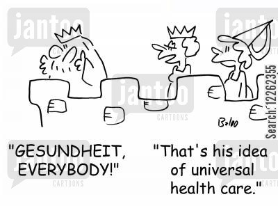 free health care cartoon humor: 'GESUNDHEIT, EVERYBODY!', 'That's his idea of universal health care.'