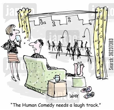 observing cartoon humor: 'The Human Comedy needs a laugh track.'