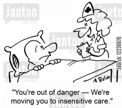 intensive care cartoon humor: 'You're out of danger -- We're moving you to insensitive care.'