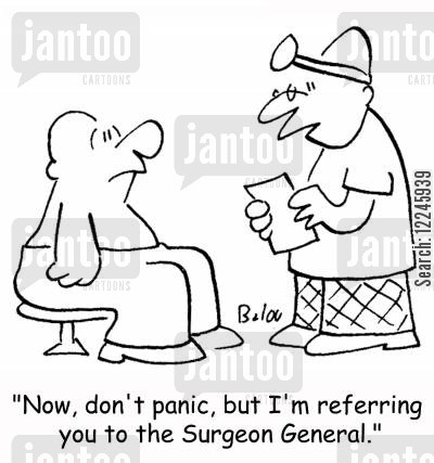 surgeon general cartoon humor: 'Now, don't panic, but I'm referring you to the Surgeon General.'