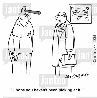 scab cartoon humor: 'I hope you haven't been picking at it.'