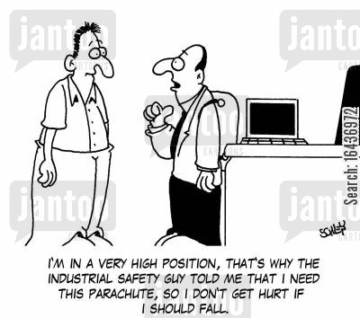 inspections cartoon humor: 'I'm in a very high position, that's why the industrial safety guy told me that I need this parachute, so I don't get hurt if I should fall.'