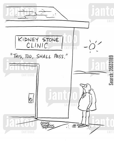 kidney health cartoon humor: Man arrives at Kidney Stone Clinic and sees sign, 'This, too, shall pass.'