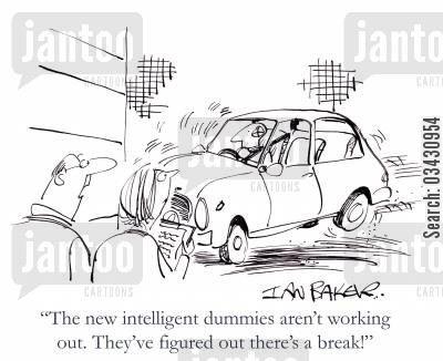 crash test cartoon humor: 'The new intelligent dummies aren't working out. They've figured out there's a break!'