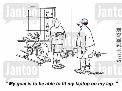 health club cartoon humor: 'My goal is to be able to fit my laptop on my lap.'
