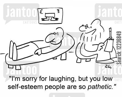 pathetic cartoon humor: 'I'm sorry for laughing, but you low self-esteem people are so pathetic.'