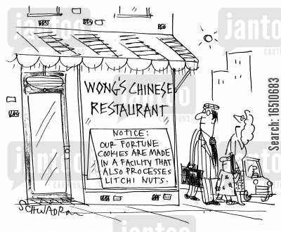 lychee nut cartoon humor: Wong's Chinese Restaurant notice: 'Oour fortune cookies are made in a facility that also processes litchi nuts.'