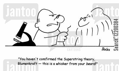 superstring cartoon humor: 'You haven't confirmed the Superstring theory, Blumenkraft - this is a whisker from your beard!'