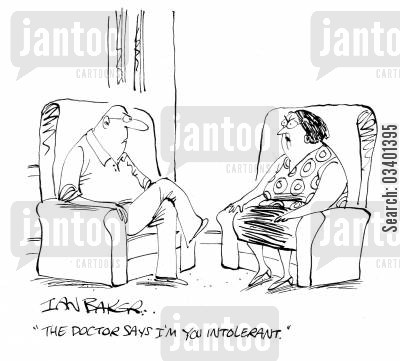 intolerant cartoon humor: 'The doctor says I'm you intolerant.'
