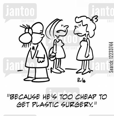 skinflint cartoon humor: 'Because he's too cheap to get plastic surgery.'