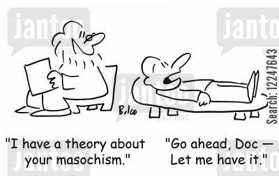 masochist cartoon humor: 'I have a theory about your masochism.', 'Go ahead, Doc -- Let me have it.'
