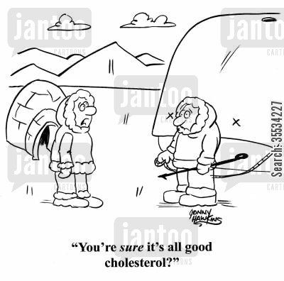 bad cholesterol cartoon humor: Eskimo to one with huge whale: 'You're sure it's all good cholesterol?'
