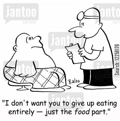 greedy cartoon humor: 'I don't want you to give up eating entirely -- just the food part.'