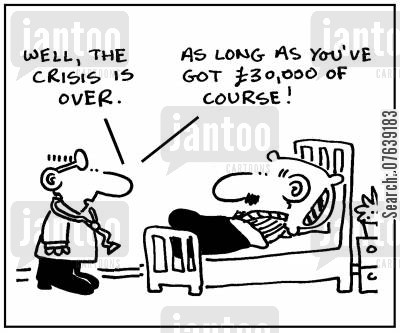 medical cover cartoon humor: 'Well, the crisis is over. As long as you've got £30,000 of course.'