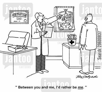 medical exams cartoon humor: 'Between you and me, I'd rather be me.'