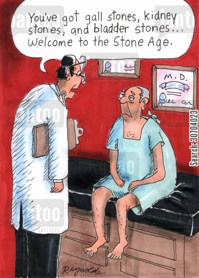 gall stones cartoon humor: 'You've got gall stones, kidney stones and bladder stones. Welcome to the stone age.'