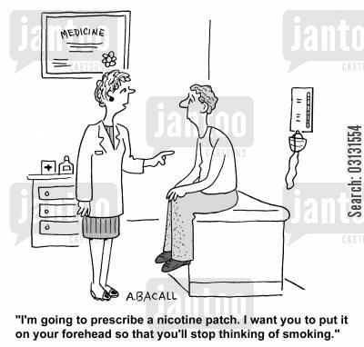 giving up smoking cartoon humor: I'm going to prescribe a nicotine patch. I want you to put it on your forehead so you'll stop thinking of smoking.