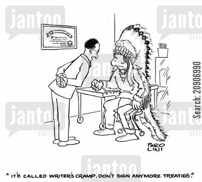 native americans cartoon humor: 'It's called writer's cramp. Don't sign anymore treaties.'