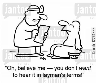 laymans terms cartoon humor: 'Oh, believe me -- you don't want to hear it in layman's terms!'
